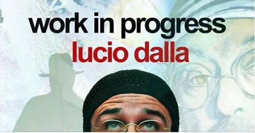 work in progress Lucio Dalla