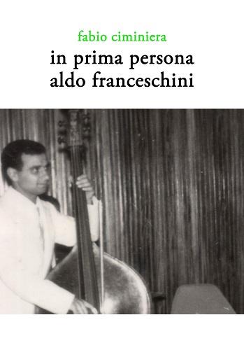 Fabio Ciminiera - In prima persona Aldo Franceschini