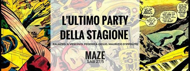 ultimo party Maze 27 maggio 2017