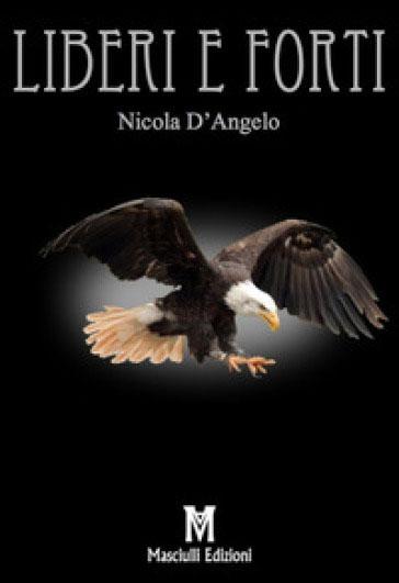 Nicola d'Angelo liberi e forti
